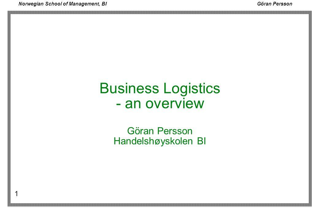 Norwegian School of Management, BI Göran Persson 1 Business Logistics - an overview Göran Persson Handelshøyskolen BI