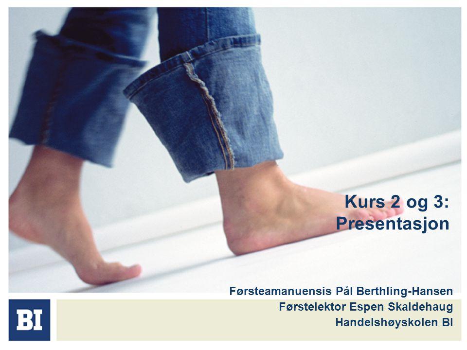 Kurs 2 og 3: Presentasjon Førsteamanuensis Pål Berthling-Hansen Førstelektor Espen Skaldehaug Handelshøyskolen BI