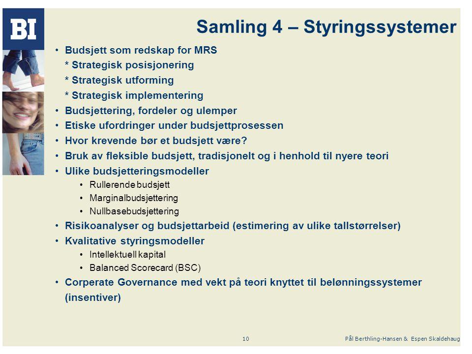 Pål Berthling-Hansen & Espen Skaldehaug10 Samling 4 – Styringssystemer Budsjett som redskap for MRS * Strategisk posisjonering * Strategisk utforming