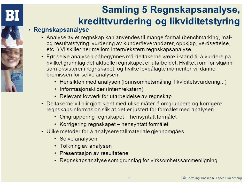 Pål Berthling-Hansen & Espen Skaldehaug11 Samling 5 Regnskapsanalyse, kredittvurdering og likviditetstyring Regnskapsanalyse Analyse av et regnskap ka