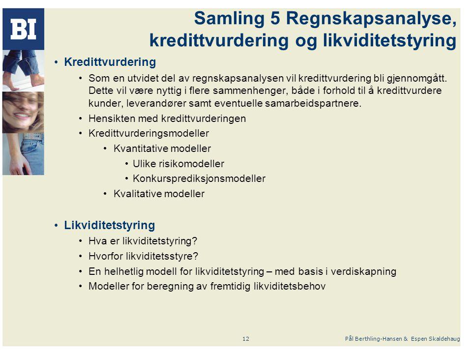 Pål Berthling-Hansen & Espen Skaldehaug12 Samling 5 Regnskapsanalyse, kredittvurdering og likviditetstyring Kredittvurdering Som en utvidet del av regnskapsanalysen vil kredittvurdering bli gjennomgått.