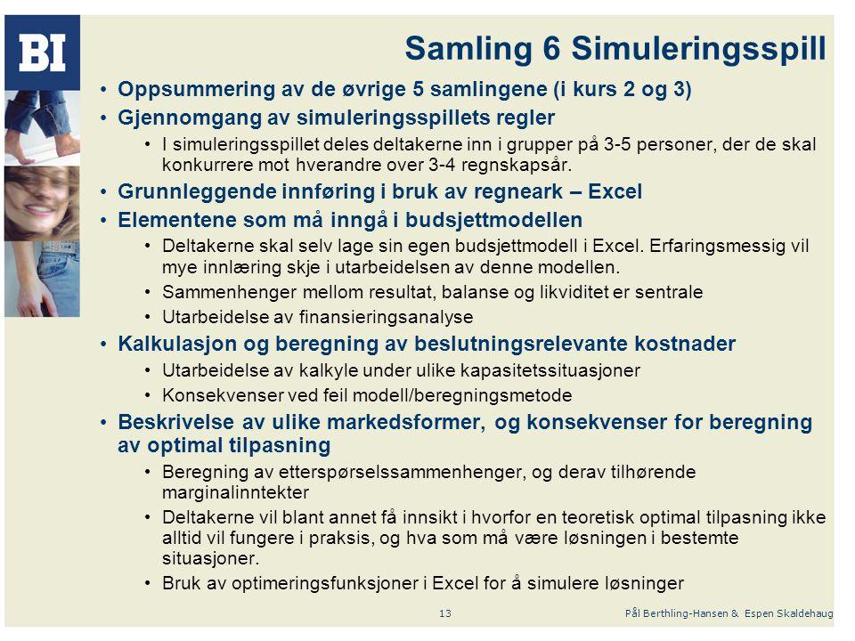 Pål Berthling-Hansen & Espen Skaldehaug13 Samling 6 Simuleringsspill Oppsummering av de øvrige 5 samlingene (i kurs 2 og 3) Gjennomgang av simulerings