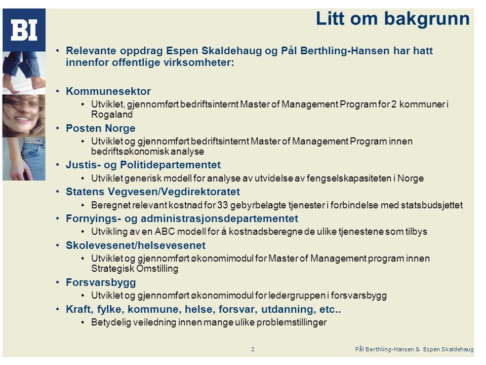 Pål Berthling-Hansen & Espen Skaldehaug2 Litt om bakgrunn Relevante oppdrag Espen Skaldehaug og Pål Berthling-Hansen har hatt innenfor offentlige virk