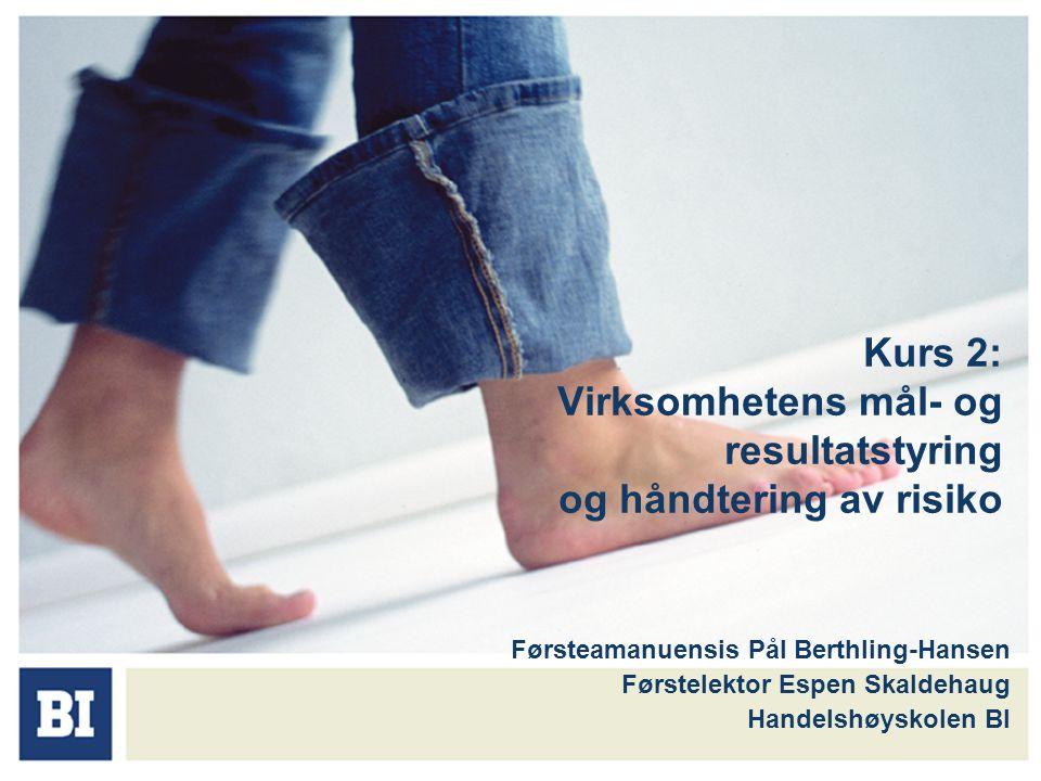 Kurs 2: Virksomhetens mål- og resultatstyring og håndtering av risiko Førsteamanuensis Pål Berthling-Hansen Førstelektor Espen Skaldehaug Handelshøysk