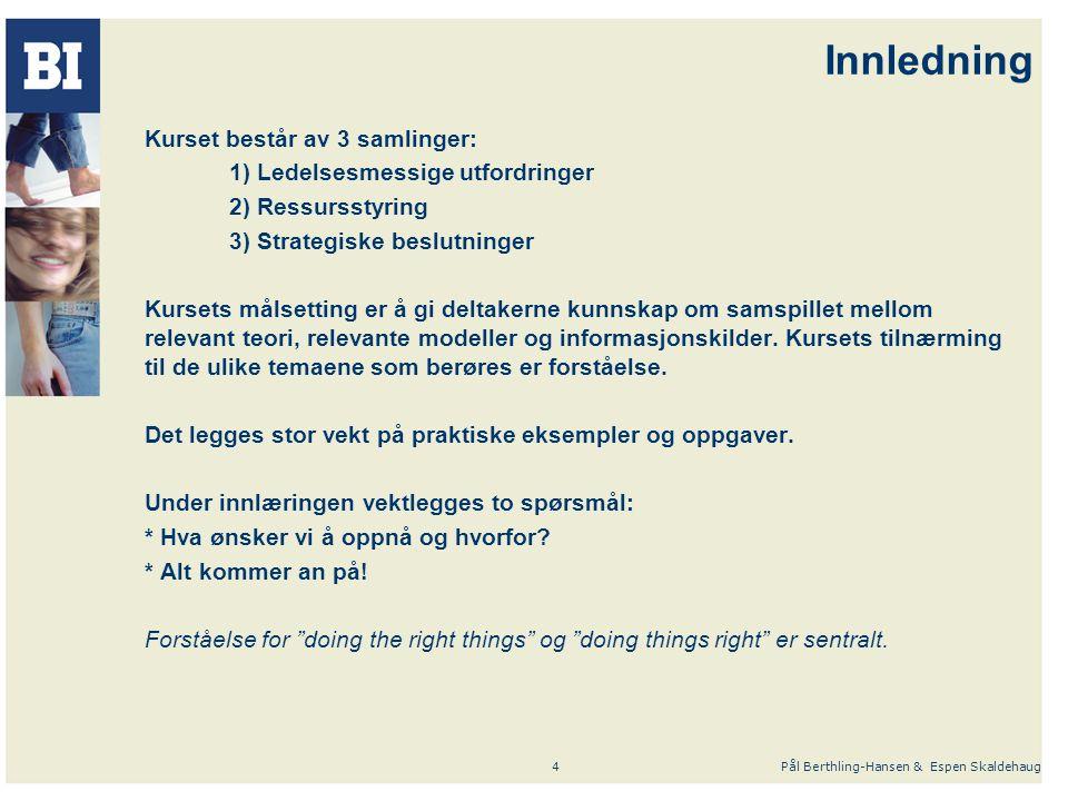 Pål Berthling-Hansen & Espen Skaldehaug4 Innledning Kurset består av 3 samlinger: 1) Ledelsesmessige utfordringer 2) Ressursstyring 3) Strategiske bes