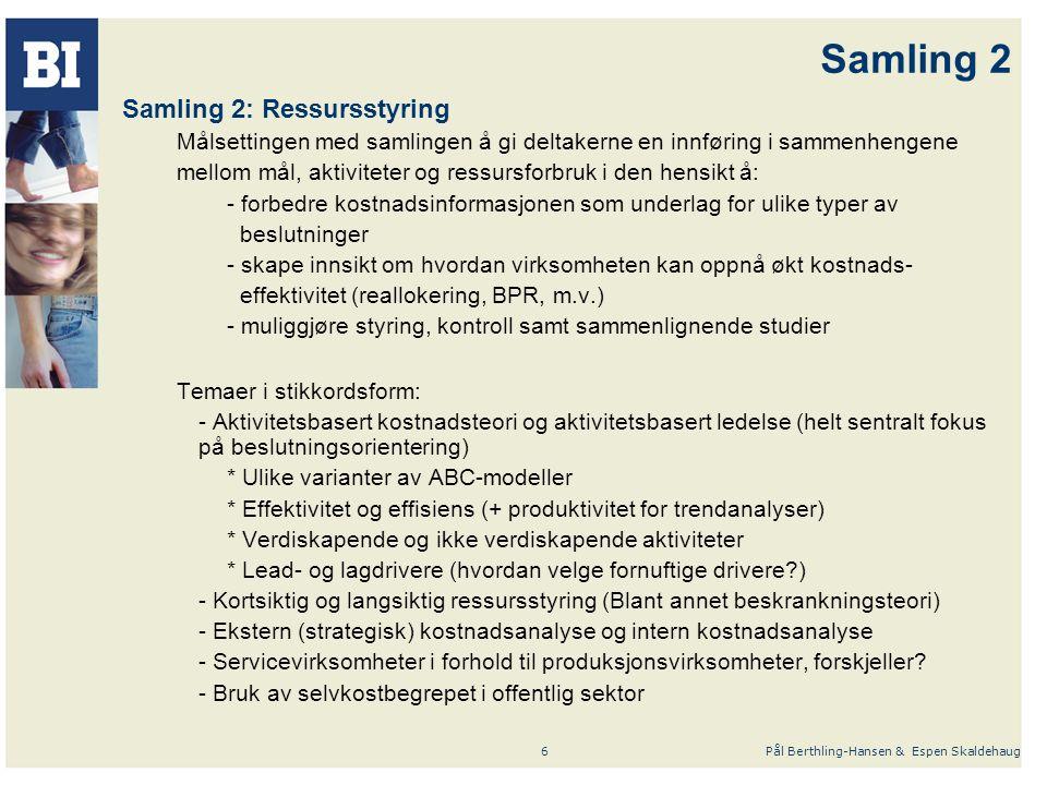 Pål Berthling-Hansen & Espen Skaldehaug6 Samling 2 Samling 2: Ressursstyring Målsettingen med samlingen å gi deltakerne en innføring i sammenhengene m