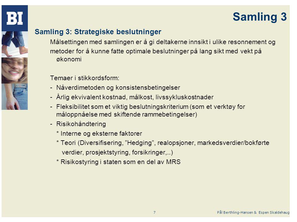 Pål Berthling-Hansen & Espen Skaldehaug7 Samling 3 Samling 3: Strategiske beslutninger Målsettingen med samlingen er å gi deltakerne innsikt i ulike r