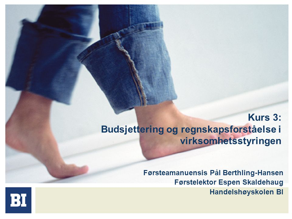 Kurs 3: Budsjettering og regnskapsforståelse i virksomhetsstyringen Førsteamanuensis Pål Berthling-Hansen Førstelektor Espen Skaldehaug Handelshøyskol