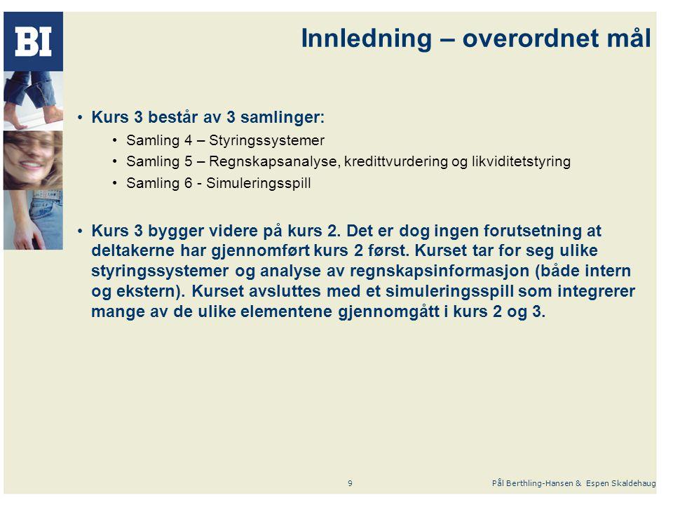 Pål Berthling-Hansen & Espen Skaldehaug9 Innledning – overordnet mål Kurs 3 består av 3 samlinger: Samling 4 – Styringssystemer Samling 5 – Regnskapsa