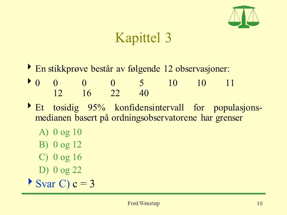 Fred Wenstøp10 Kapittel 3  En stikkprøve består av følgende 12 observasjoner:  000 05 10 1011 12162240  Et tosidig 95% konfidensintervall for popul