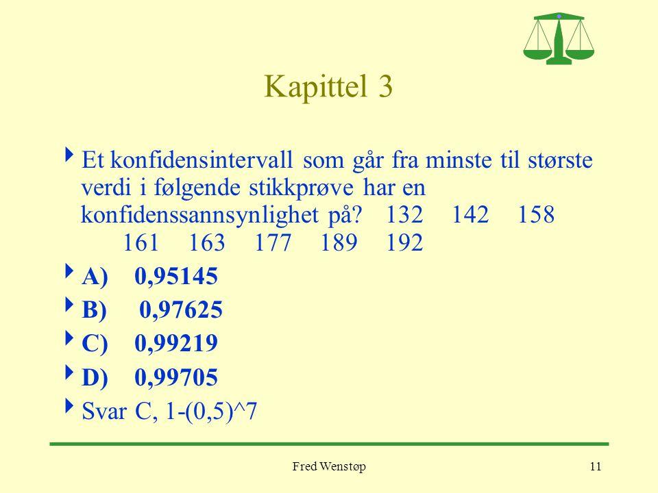 Fred Wenstøp11 Kapittel 3  Et konfidensintervall som går fra minste til største verdi i følgende stikkprøve har en konfidenssannsynlighet på? 1321421