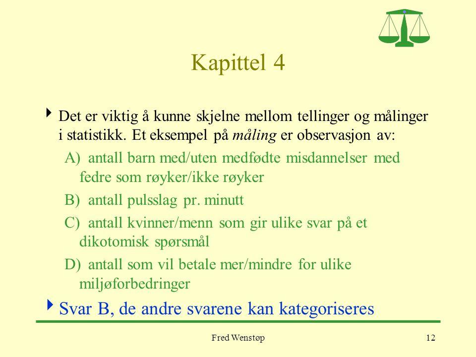 Fred Wenstøp12 Kapittel 4  Det er viktig å kunne skjelne mellom tellinger og målinger i statistikk. Et eksempel på måling er observasjon av: A)antall