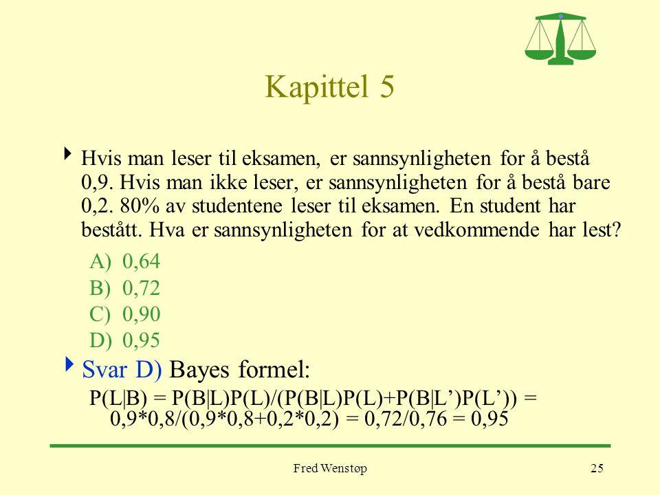 Fred Wenstøp25 Kapittel 5  Hvis man leser til eksamen, er sannsynligheten for å bestå 0,9. Hvis man ikke leser, er sannsynligheten for å bestå bare 0