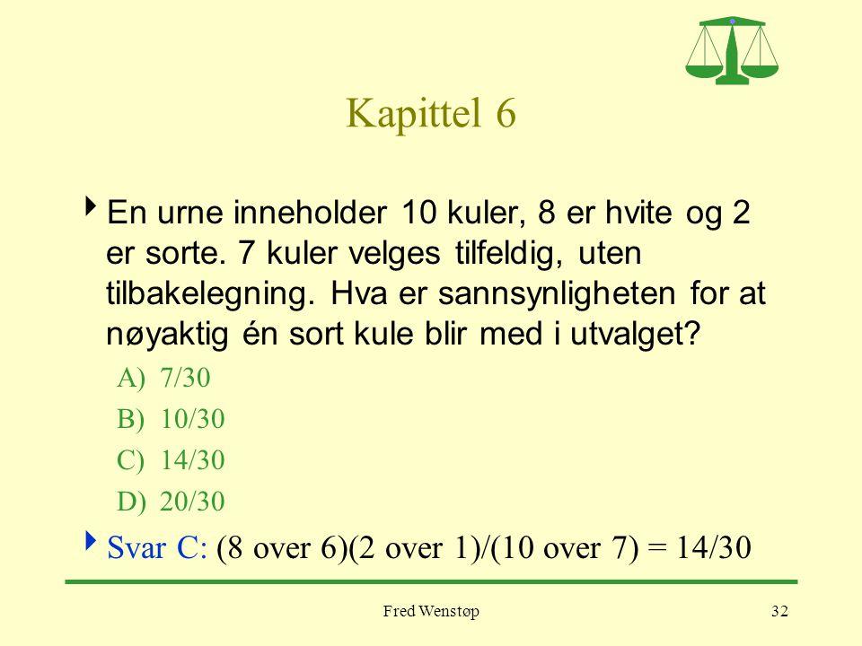 Fred Wenstøp32 Kapittel 6  En urne inneholder 10 kuler, 8 er hvite og 2 er sorte. 7 kuler velges tilfeldig, uten tilbakelegning. Hva er sannsynlighet