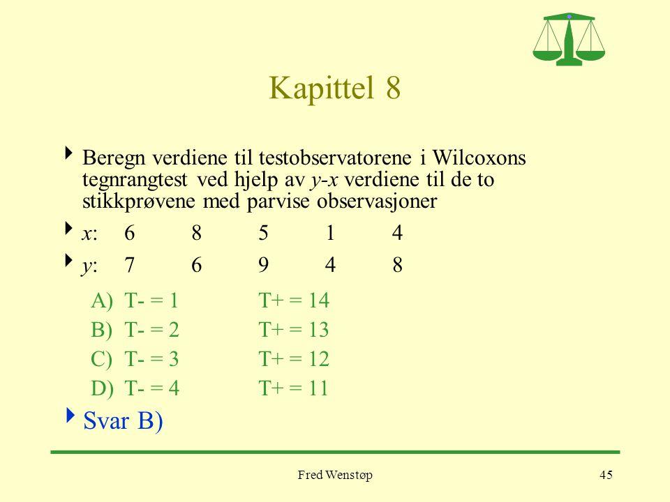 Fred Wenstøp45 Kapittel 8  Beregn verdiene til testobservatorene i Wilcoxons tegnrangtest ved hjelp av y-x verdiene til de to stikkprøvene med parvis