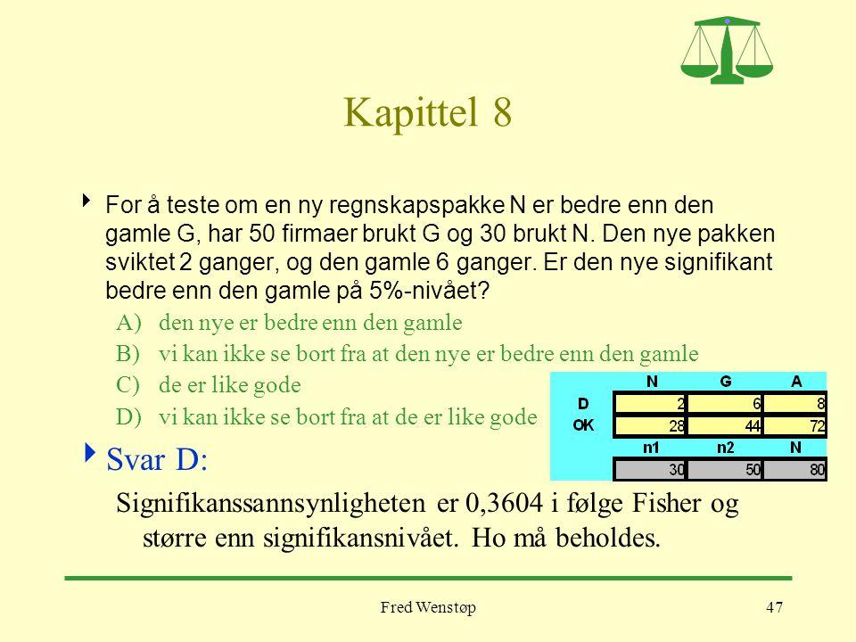 Fred Wenstøp47 Kapittel 8  For å teste om en ny regnskapspakke N er bedre enn den gamle G, har 50 firmaer brukt G og 30 brukt N. Den nye pakken svikt