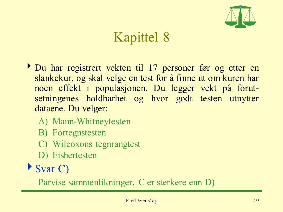 Fred Wenstøp49 Kapittel 8  Du har registrert vekten til 17 personer før og etter en slankekur, og skal velge en test for å finne ut om kuren har noen