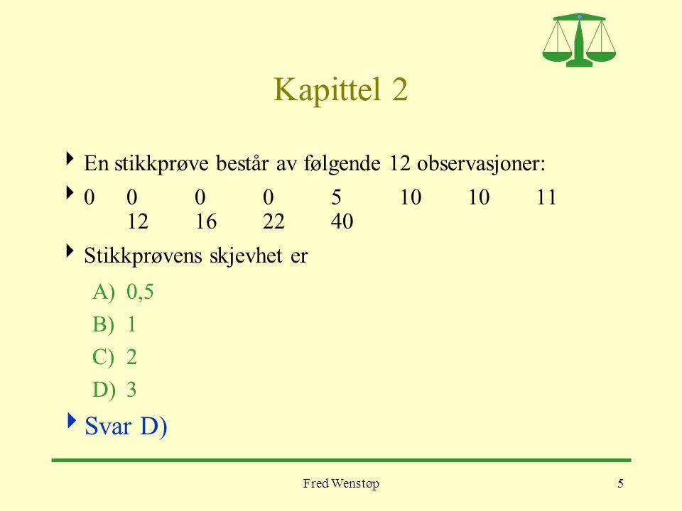 Fred Wenstøp36 Kapittel 6  Sannsynligheten for nøyaktig én sekser når en terning kastes 3 ganger er: A)25/216 B)25/72 C)1/6 D)1/3  Svar B)  Binomialfordeling med n=3, p=1/6 og a = 1