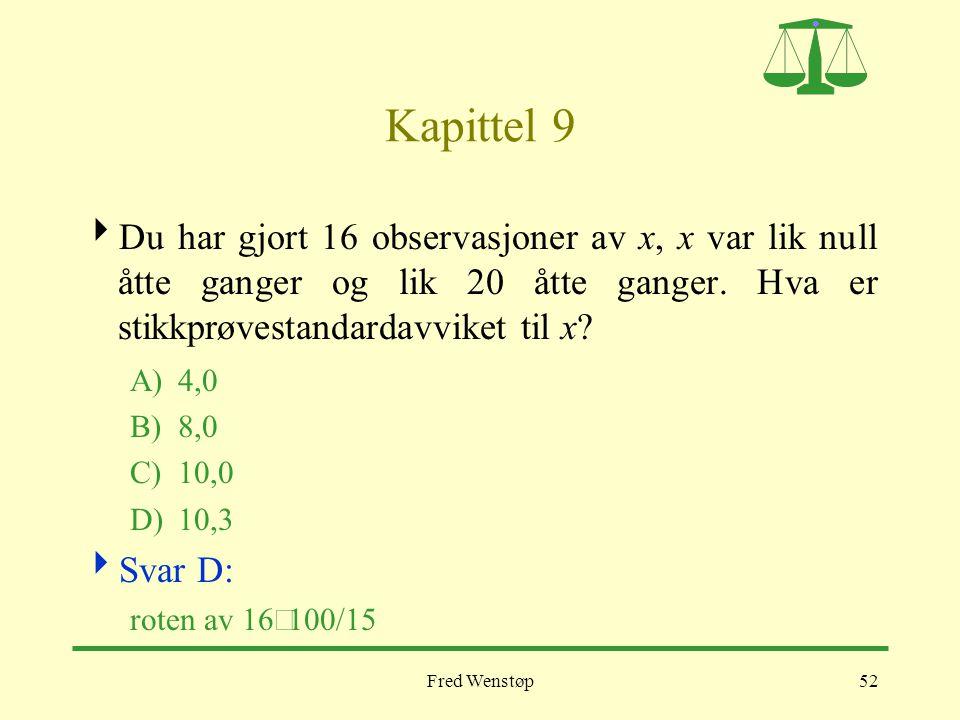 Fred Wenstøp52 Kapittel 9  Du har gjort 16 observasjoner av x, x var lik null åtte ganger og lik 20 åtte ganger. Hva er stikkprøvestandardavviket til