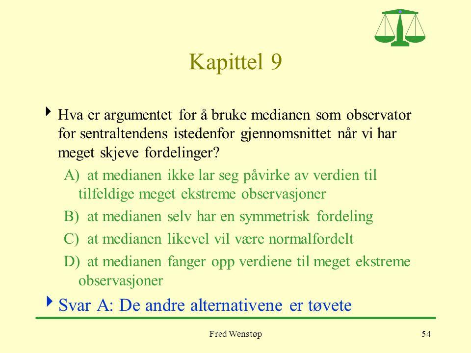 Fred Wenstøp54 Kapittel 9  Hva er argumentet for å bruke medianen som observator for sentraltendens istedenfor gjennomsnittet når vi har meget skjeve