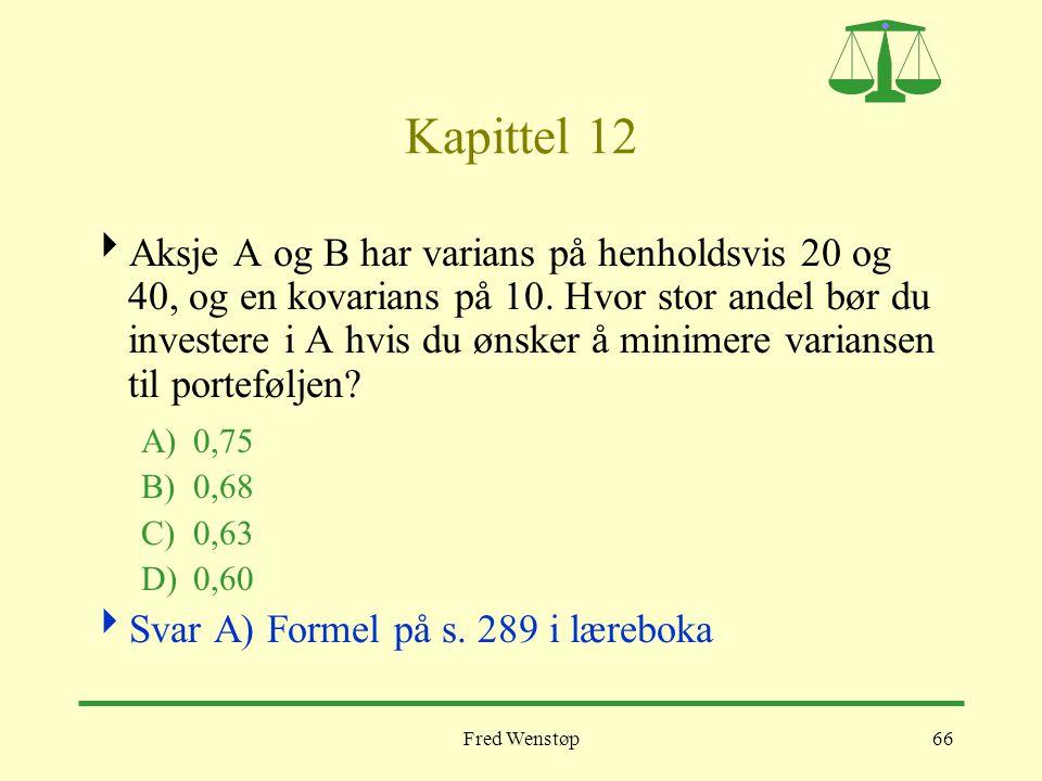 Fred Wenstøp66 Kapittel 12  Aksje A og B har varians på henholdsvis 20 og 40, og en kovarians på 10. Hvor stor andel bør du investere i A hvis du øns