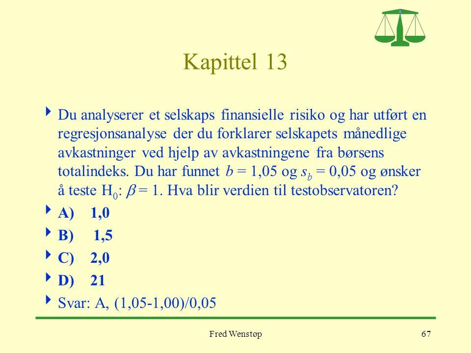 Fred Wenstøp67 Kapittel 13  Du analyserer et selskaps finansielle risiko og har utført en regresjonsanalyse der du forklarer selskapets månedlige avk