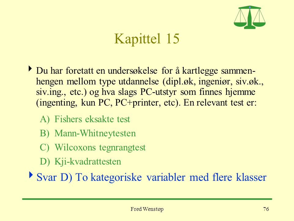 Fred Wenstøp76 Kapittel 15  Du har foretatt en undersøkelse for å kartlegge sammen- hengen mellom type utdannelse (dipl.øk, ingeniør, siv.øk., siv.in