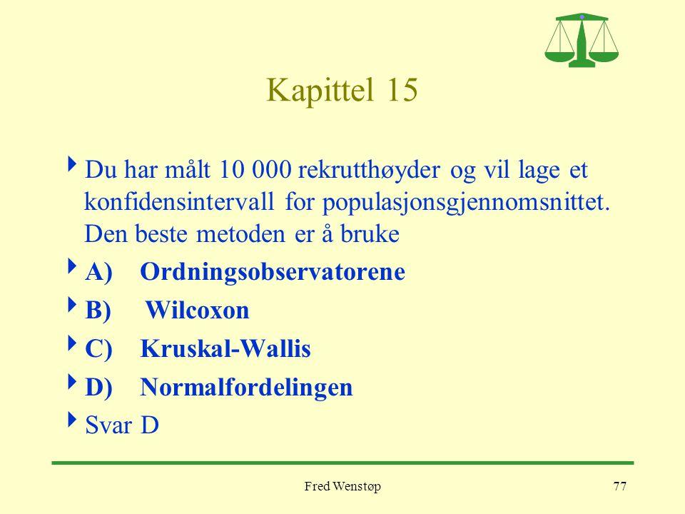 Fred Wenstøp77 Kapittel 15  Du har målt 10 000 rekrutthøyder og vil lage et konfidensintervall for populasjonsgjennomsnittet. Den beste metoden er å