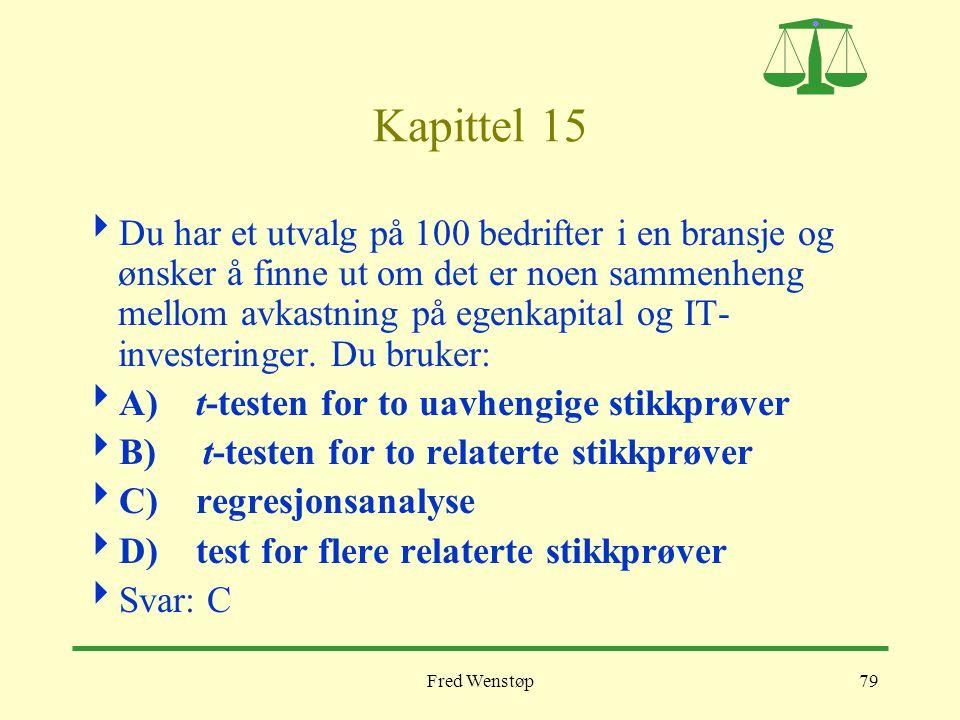 Fred Wenstøp79 Kapittel 15  Du har et utvalg på 100 bedrifter i en bransje og ønsker å finne ut om det er noen sammenheng mellom avkastning på egenka