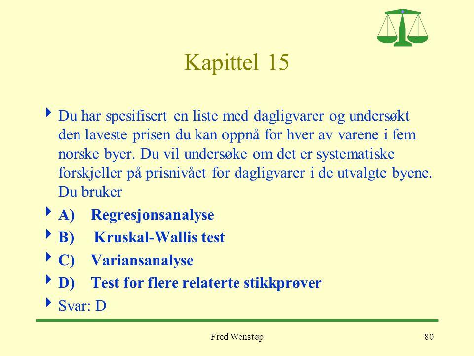 Fred Wenstøp80 Kapittel 15  Du har spesifisert en liste med dagligvarer og undersøkt den laveste prisen du kan oppnå for hver av varene i fem norske