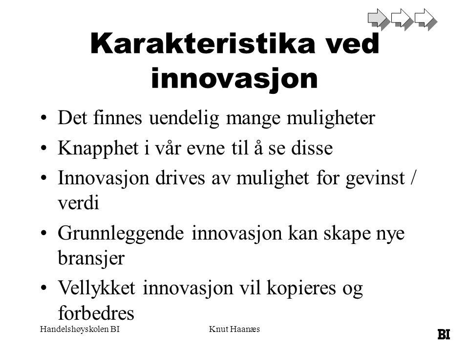 Handelshøyskolen BIKnut Haanæs Karakteristika ved innovasjon Det finnes uendelig mange muligheter Knapphet i vår evne til å se disse Innovasjon drives