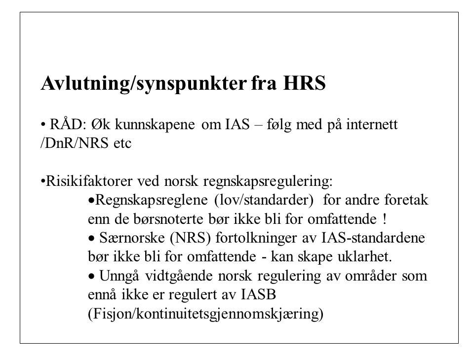 Avlutning/synspunkter fra HRS RÅD: Øk kunnskapene om IAS – følg med på internett /DnR/NRS etc Risikifaktorer ved norsk regnskapsregulering:  Regnskapsreglene (lov/standarder) for andre foretak enn de børsnoterte bør ikke bli for omfattende .