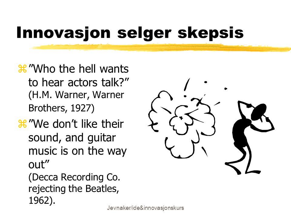Jevnaker/ide&innovasjonskurs Innovasjon selger skepsis z Who the hell wants to hear actors talk? (H.M.