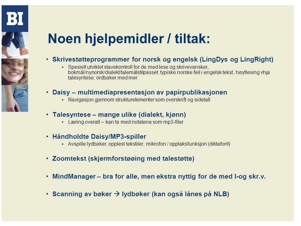 Noen hjelpemidler / tiltak: Skrivestøtteprogrammer for norsk og engelsk (LingDys og LingRight) Spesielt utviklet stavekontroll for de med lese og skri