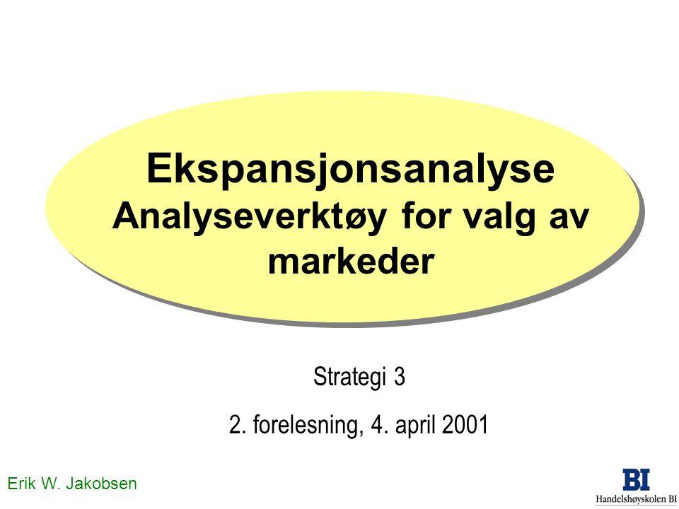 Erik W. Jakobsen Ekspansjonsanalyse Analyseverktøy for valg av markeder Strategi 3 2. forelesning, 4. april 2001