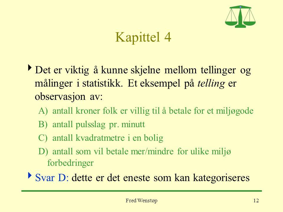 Fred Wenstøp12 Kapittel 4  Det er viktig å kunne skjelne mellom tellinger og målinger i statistikk. Et eksempel på telling er observasjon av: A)antal