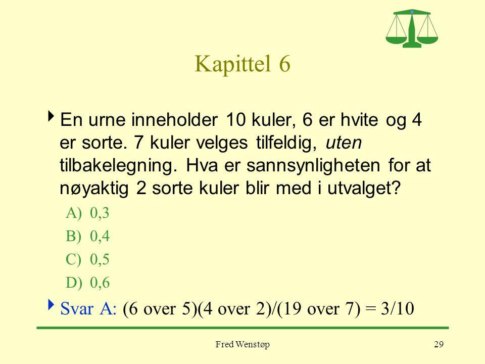 Fred Wenstøp29 Kapittel 6  En urne inneholder 10 kuler, 6 er hvite og 4 er sorte. 7 kuler velges tilfeldig, uten tilbakelegning. Hva er sannsynlighet