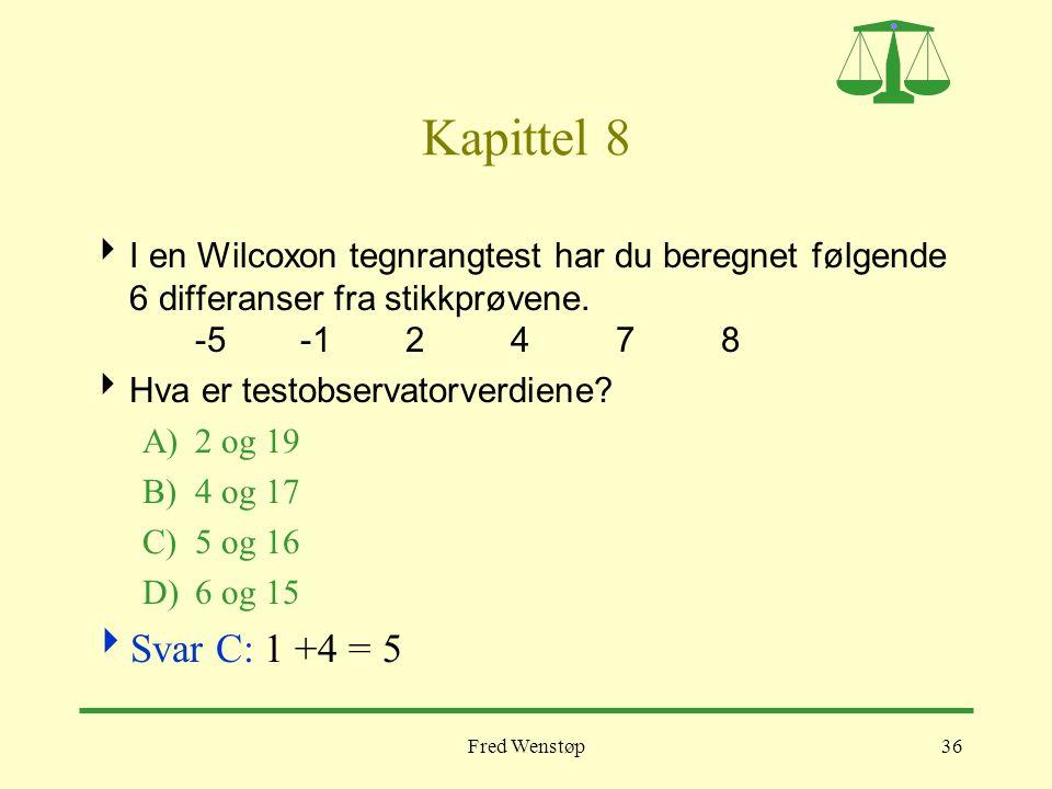 Fred Wenstøp36 Kapittel 8  I en Wilcoxon tegnrangtest har du beregnet følgende 6 differanser fra stikkprøvene. -5-12478  Hva er testobservatorverdie