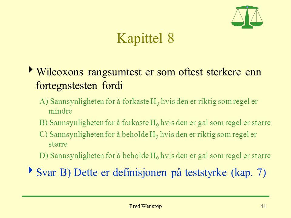 Fred Wenstøp41 Kapittel 8  Wilcoxons rangsumtest er som oftest sterkere enn fortegnstesten fordi A) Sannsynligheten for å forkaste H 0 hvis den er ri