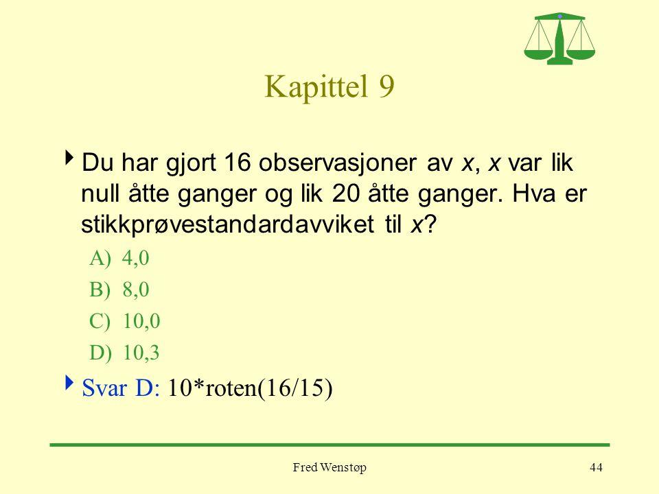 Fred Wenstøp44 Kapittel 9  Du har gjort 16 observasjoner av x, x var lik null åtte ganger og lik 20 åtte ganger. Hva er stikkprøvestandardavviket til