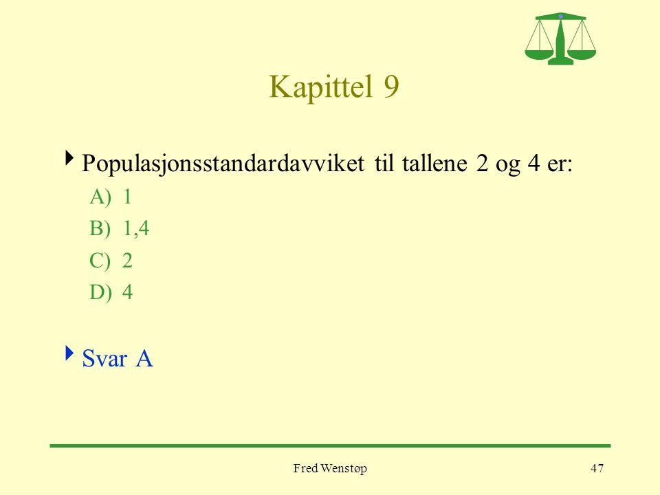 Fred Wenstøp47 Kapittel 9  Populasjonsstandardavviket til tallene 2 og 4 er: A)1 B)1,4 C)2 D)4  Svar A