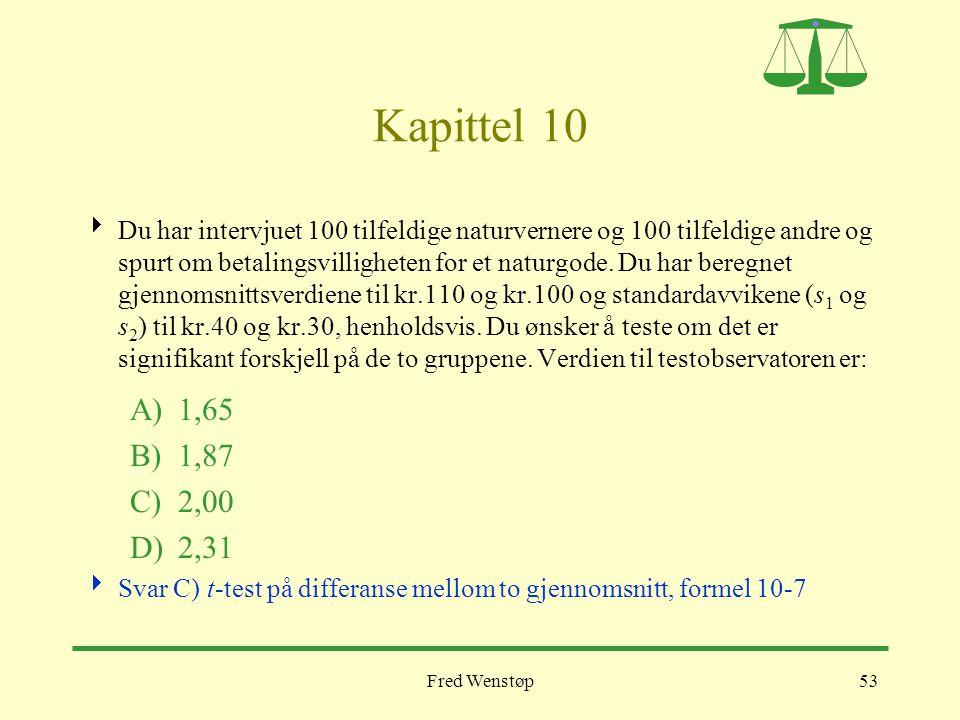 Fred Wenstøp53 Kapittel 10  Du har intervjuet 100 tilfeldige naturvernere og 100 tilfeldige andre og spurt om betalingsvilligheten for et naturgode.