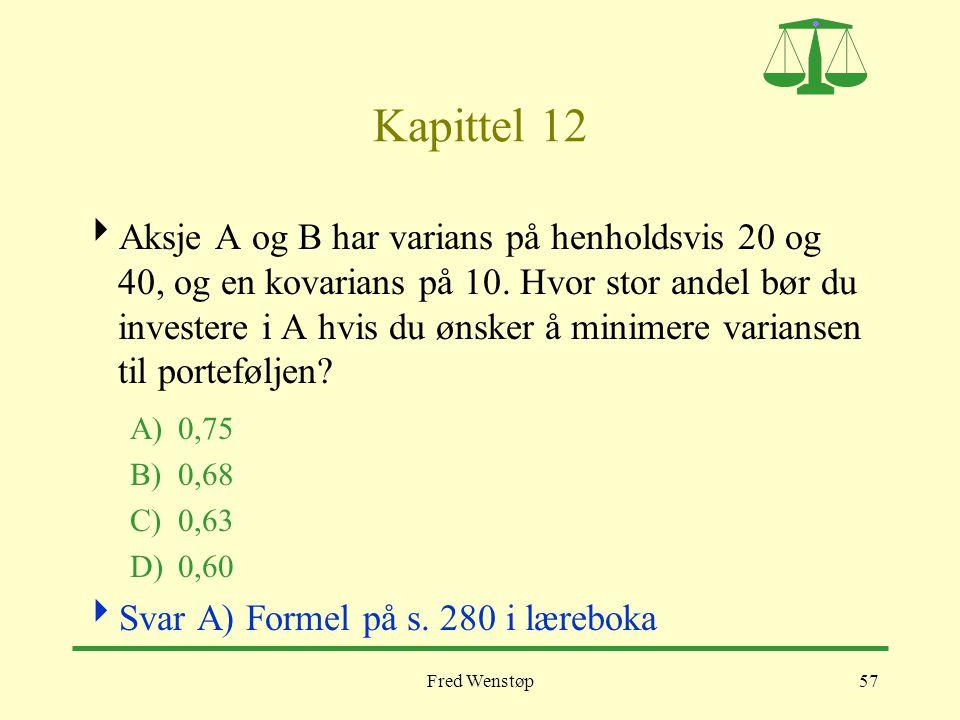 Fred Wenstøp57 Kapittel 12  Aksje A og B har varians på henholdsvis 20 og 40, og en kovarians på 10. Hvor stor andel bør du investere i A hvis du øns