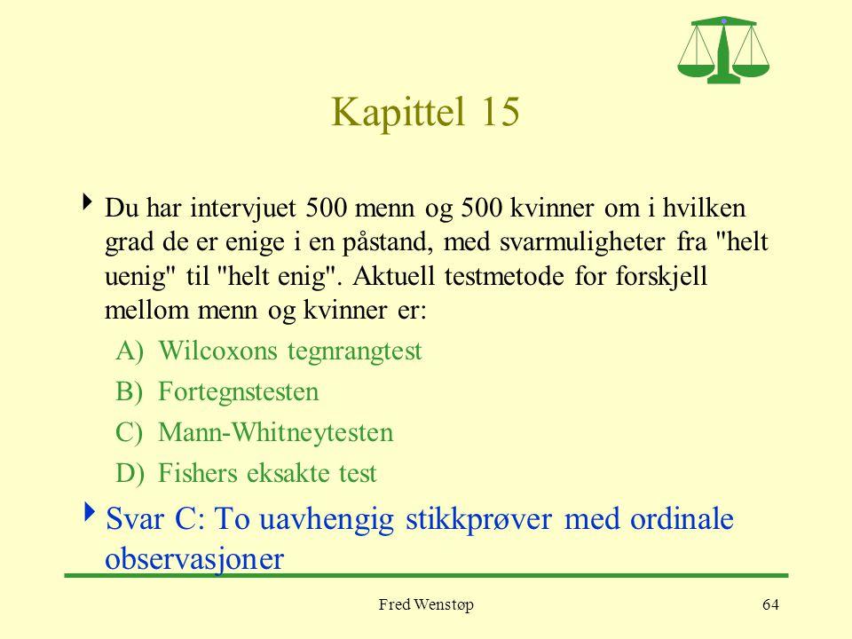 Fred Wenstøp64 Kapittel 15  Du har intervjuet 500 menn og 500 kvinner om i hvilken grad de er enige i en påstand, med svarmuligheter fra