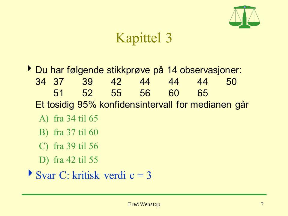 Fred Wenstøp7 Kapittel 3  Du har følgende stikkprøve på 14 observasjoner: 34 37 39 42 44 44 44 50 51 52 55 56 60 65 Et tosidig 95% konfidensintervall