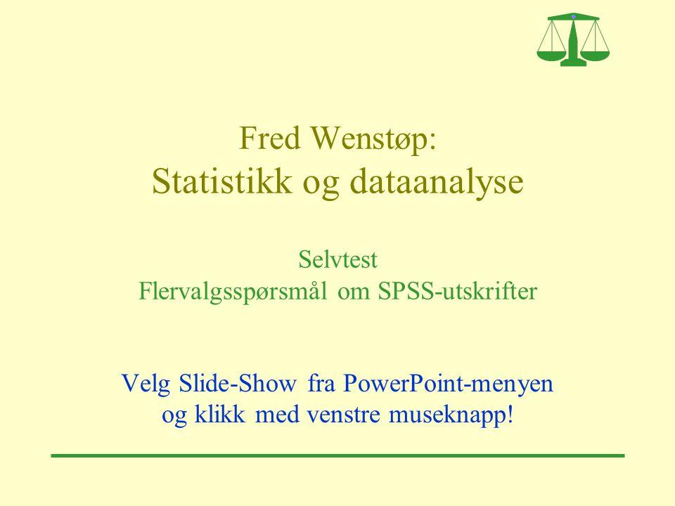 Fred Wenstøp2 Kapittel 7  p-verdien i en ensidig test med alternativ P(riktig) > 0,5 er A) 0,50 B) 0,25 C) 0,146 D) 0,073  Svar D) Vi bruker p-verdi = 0,146/2 fordi det er ensidig test