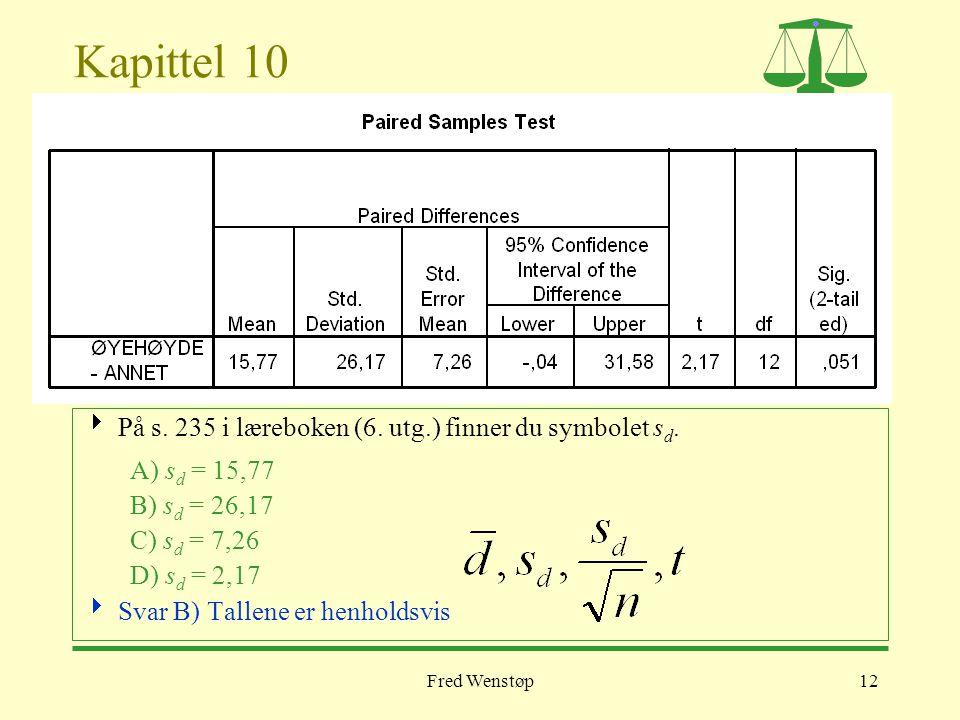 Fred Wenstøp12 Kapittel 10  På s. 235 i læreboken (6. utg.) finner du symbolet s d. A) s d = 15,77 B) s d = 26,17 C) s d = 7,26 D) s d = 2,17  Svar