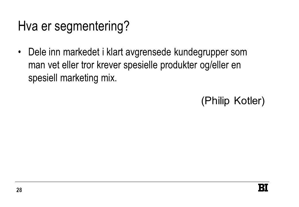 28 Hva er segmentering? Dele inn markedet i klart avgrensede kundegrupper som man vet eller tror krever spesielle produkter og/eller en spesiell marke
