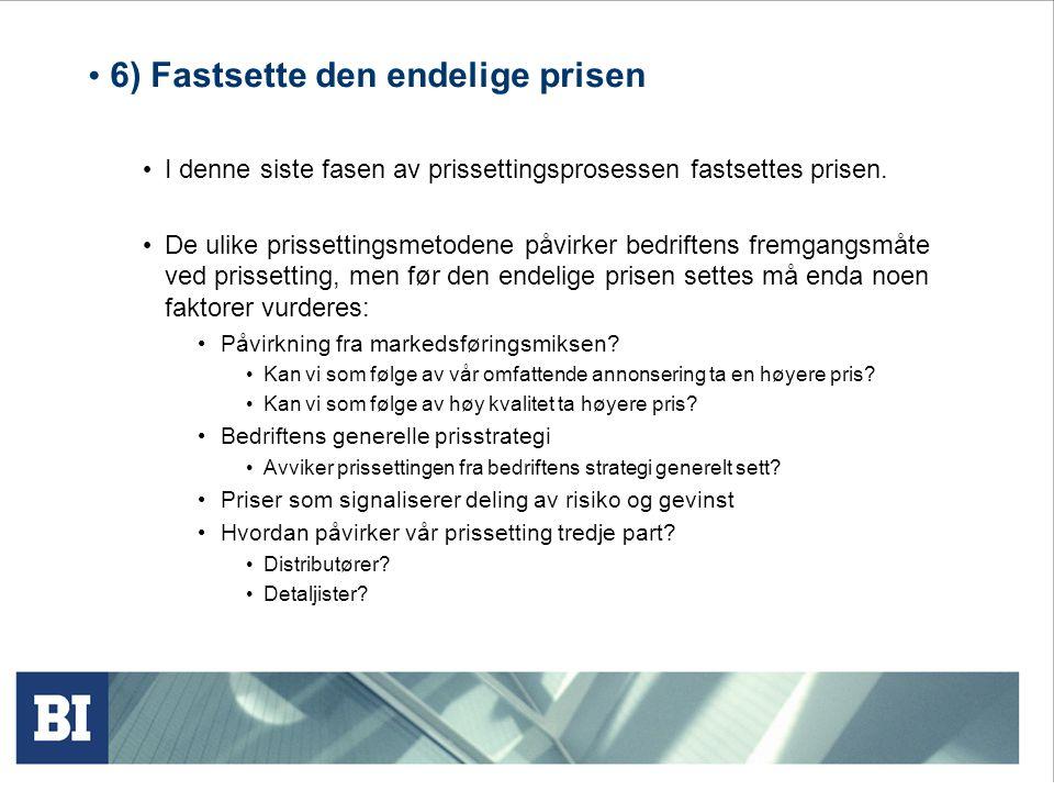 6) Fastsette den endelige prisen I denne siste fasen av prissettingsprosessen fastsettes prisen.
