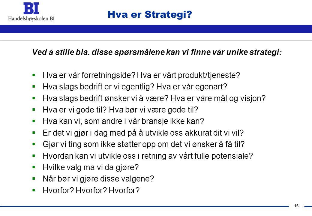 15 Hva er Strategi?  Mål, valg og aktiviteter,  som støtter direkte opp om den ide og egenart bedriften forsøker å virkeliggjøre,  på en måte som e
